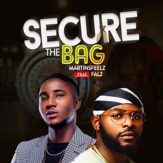 Martinsfeelz ft FalztheBahdGuy – Secure The Bag