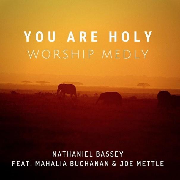 Nathaniel Bassey - You Are Holy ft. Mahalia Buchanan & Joe Mettle