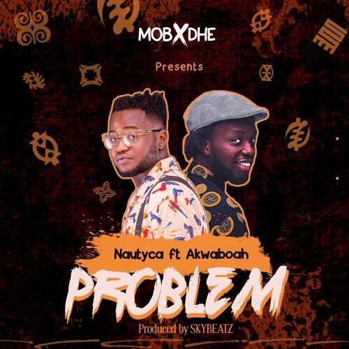 NEW SONG: Nautyca ft. Akwaboah – Problem (Mp3)