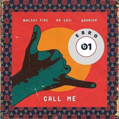 Walshy Fire - Call Me ft. Mr Eazi & Kranium