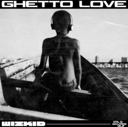 Wizkid - Ghetto Love
