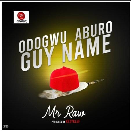 Mr Raw - Odogwu Aburo Guy Name (Prod. by Kezyklef)