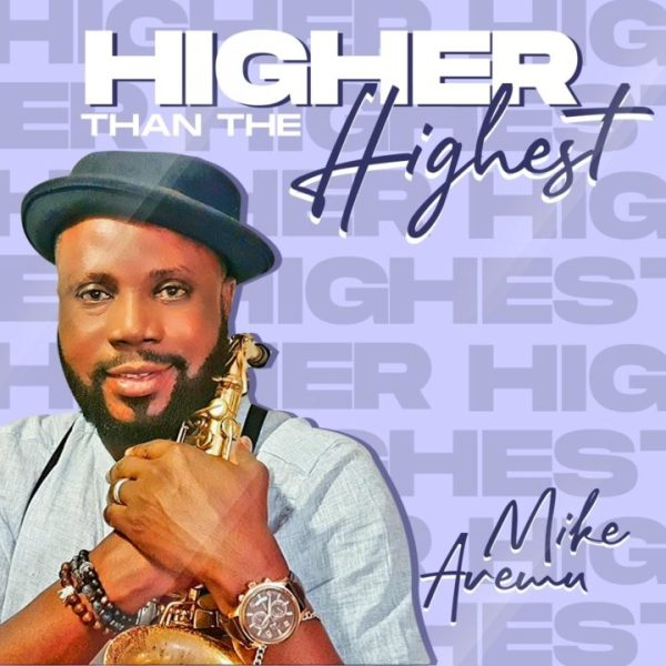 Mike Aremu - Higher Than The Highest