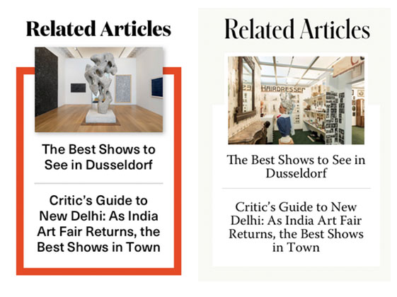 """A screenshot of two differently themed designs of a module containing a title """"Related articles"""" with a images bleeding over containing boxes. Below the images are text reading """"The Best Shows to See in Dusseldorf"""" and """"Critic's Guide To New Delhi: As India Art Fair Returns, the Best Shows in Town"""""""