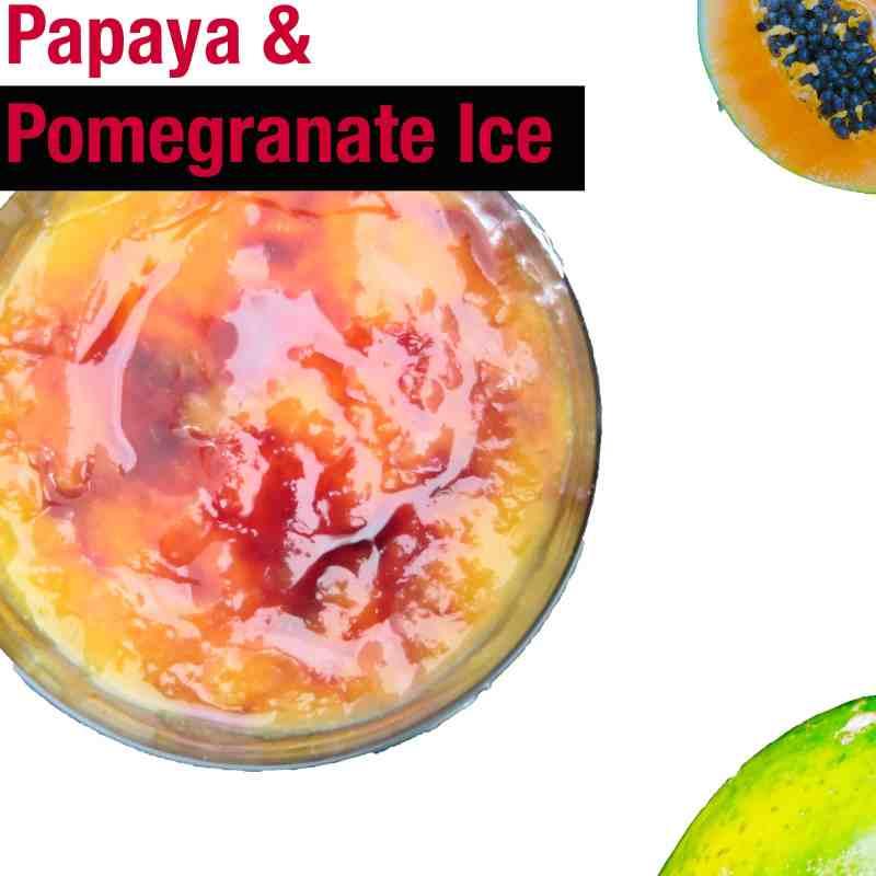 papaya and pomegranate ice