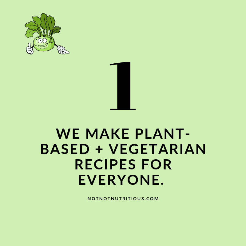 Text reads: 1 - We Make Plant-Based and vegetarian recipes for everyone. notnotnutritious.com.  On a light green background, with a cartoon image of an anthropomorphized turnip pointing at the text