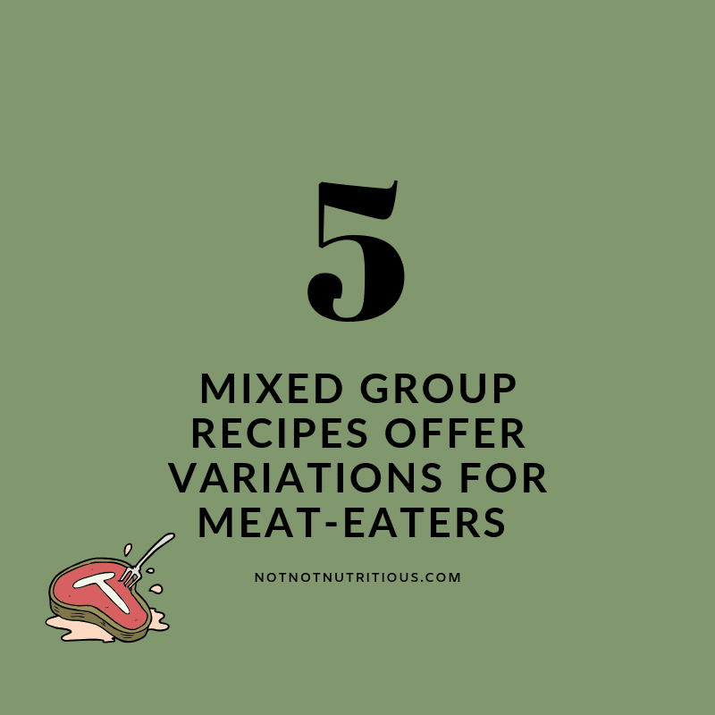 Text reads: 5 - Mixed group recipes offer variations for meat-eaters. notnotnutritious.com Olive green background, with a small graphic of a t-bone steak with a fork