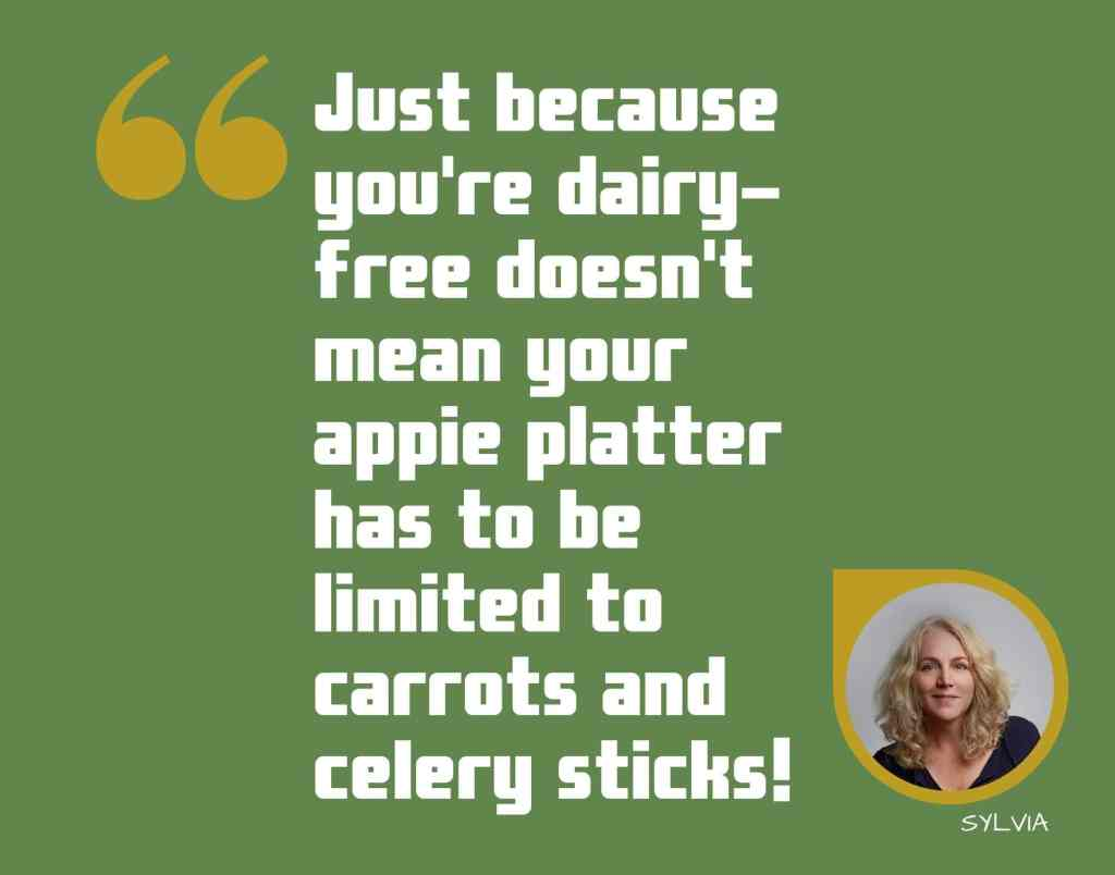 Graphic with quote: Just because you're dairy-free doesn't mean your appie patter has to be limited to carrots and celery sticks! Sylvia, site owner, notnotnutritious.com