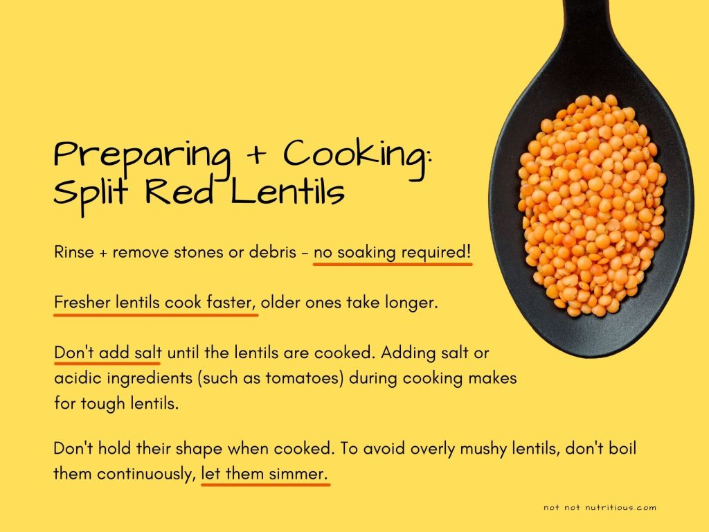 Infograph titled: Preparing and Cooking Split Red Lentils. Text reads: Rinse and remove stones or debris - no soaking required! Fresh lentils cook faster, one ones take longer. Don't add salt until the lentils are cooked. Adding salt or acidic ingredients (such as tomatoes) during cooking makes for tough lentils. Split red lentils don't hold their shape when cooked. To avoid overly mushy lentils, don't boil them continuously, let them simmer.