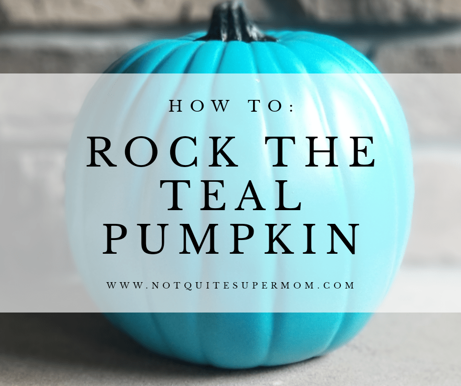 How to Rock the Teal Pumpkin - Not Quite Super Mom