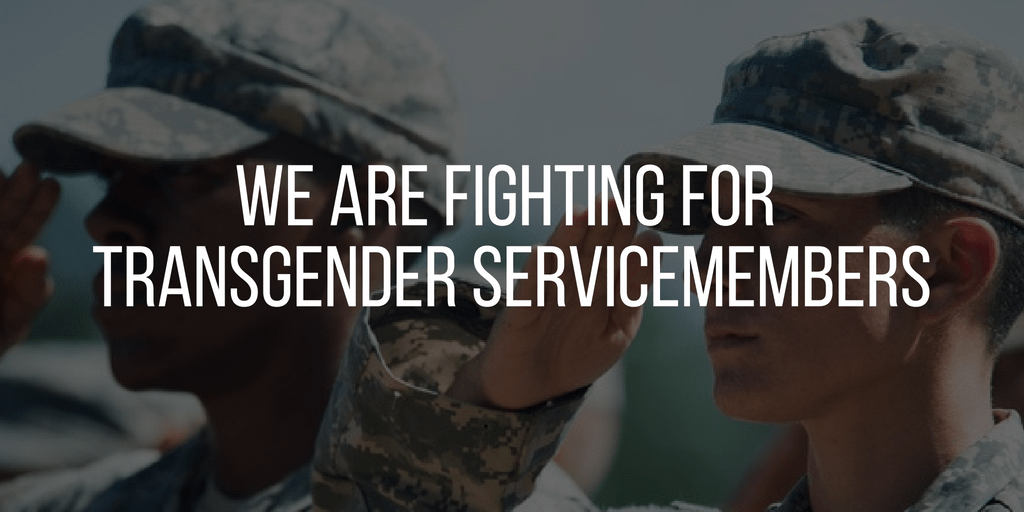 We are fighting for transgender servicemembers