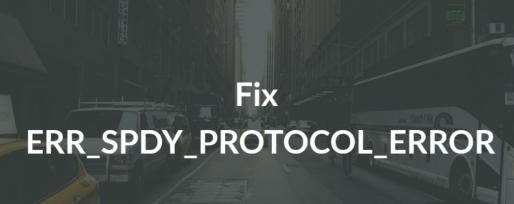How to Fix ERR_SPDY_PROTOCOL_ERROR on Chrome