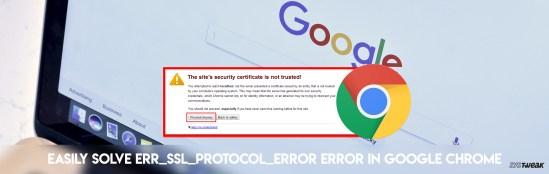How to Resolve Google Chrome ERR_SSL_PROTOCOL_ERROR