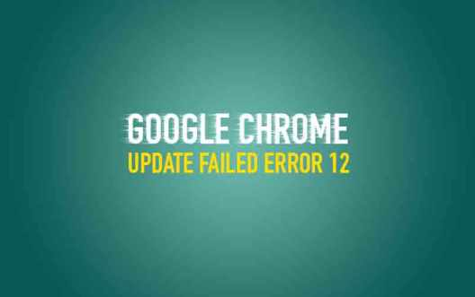 Chrome Update Failed Error 12
