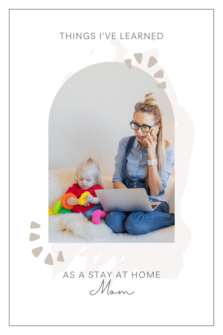 What I've Learned From My Time As A Stay At Home Mom