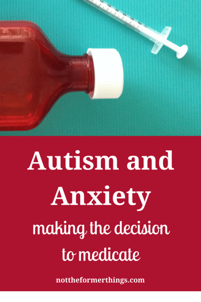 Drugs Taken By Those With Asd Come With >> Autism And Anxiety Making The Decision To Medicate Not The Former
