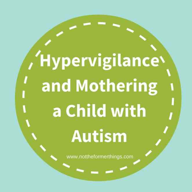 Hypervigilance and Mothering a Child with Autism