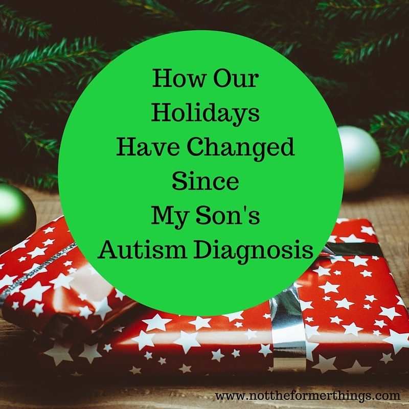 How Our HolidaysHave ChangedSince My Son'sAutism Diagnosis