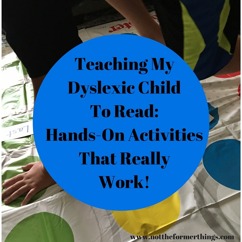 Teaching My Dyslexic Child To Read-Hands-On ActivitiesThat ReallyWork!