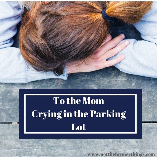 To the MomCrying in the Parking Lot