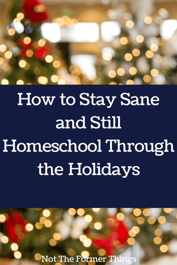 How To Stay Sane and Still Homeschool Through the Holidays #holidays #christmas #homeschool #homeschoolmom