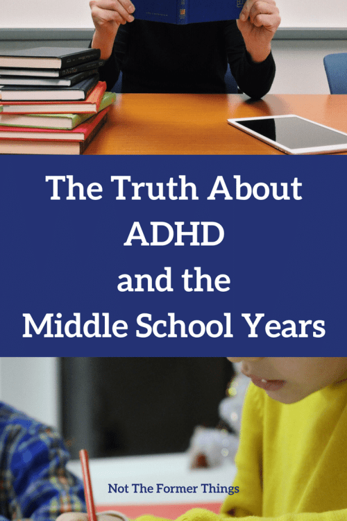 The Truth About ADHD and the Middle School Years #adhd #learningdifferences #middleschool #specialneeds