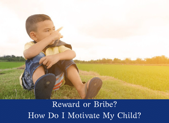 Is It A Reward or Bribe? How Do I Motivate My Child?
