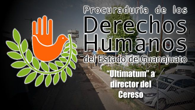 ultimatum-derechos-humanos-cereso-director-irapuato