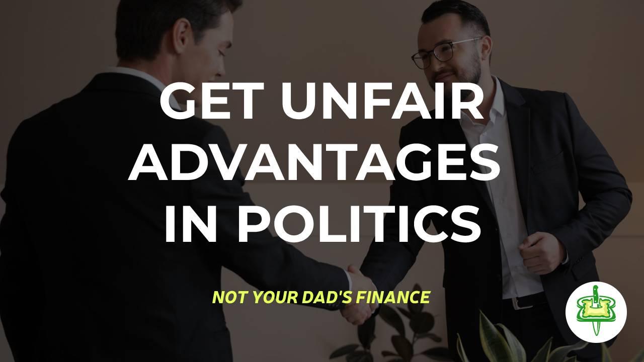 GET UNFAIR ADVANTAGES IN POLITICS