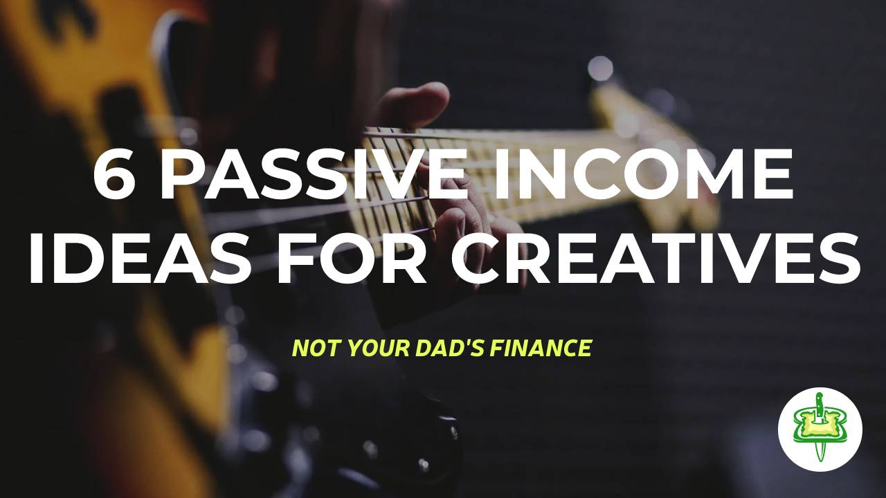 6 PASSIVE INCOME IDEAS FOR CREATIVES
