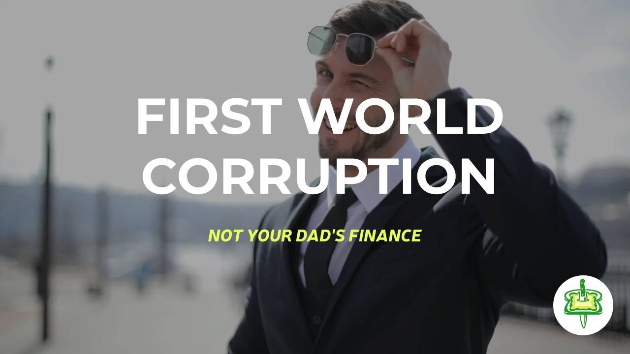 FIRST WORLD CORRUPTION
