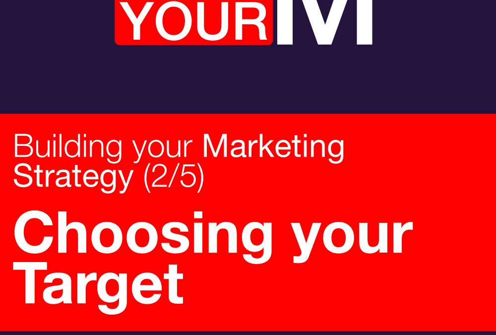 Building your marketing strategy (2/5): Choosing your Target