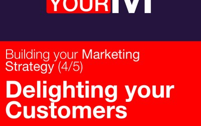 Building your marketing strategy (4/5): Delighting your customer