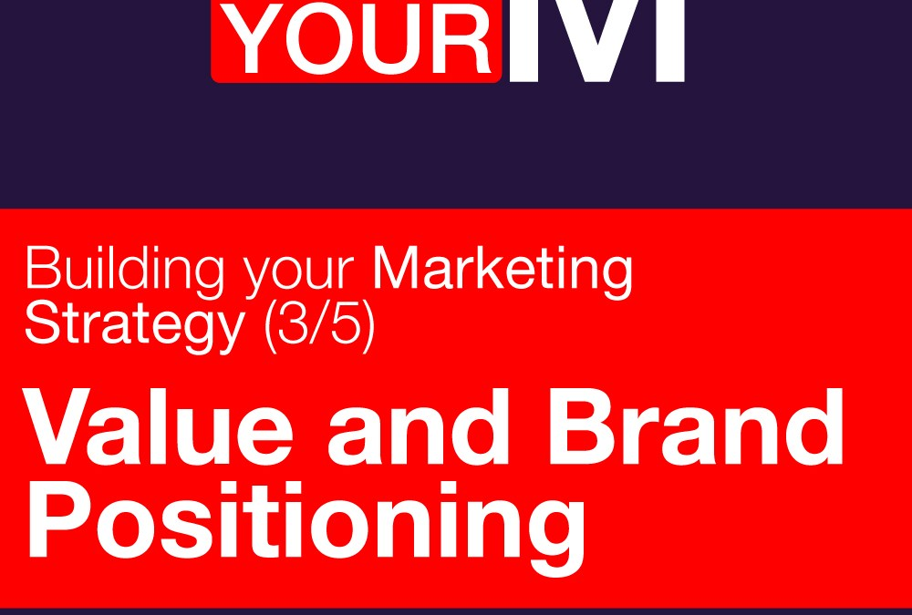 Building your marketing strategy (3/5): Value and Brand Positioning