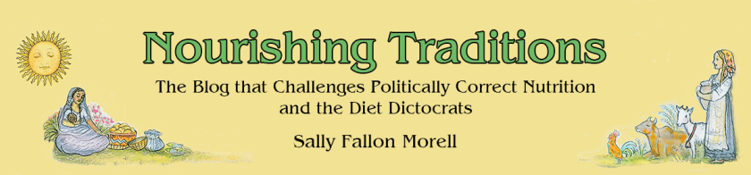 Nourishing Traditions - The Blog That Challenges Politically Correct Nutrition and the Diet Dictocrats