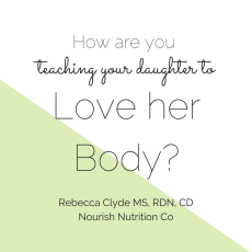 How are you teaching your daughter to love her body | www.nourishnutritionblog.com