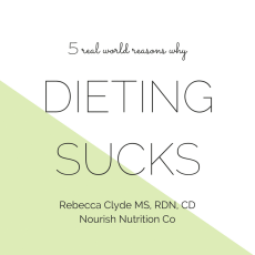 5 Reasons why Dieting Sucks | love your body month | Nourish Nutrition Blog
