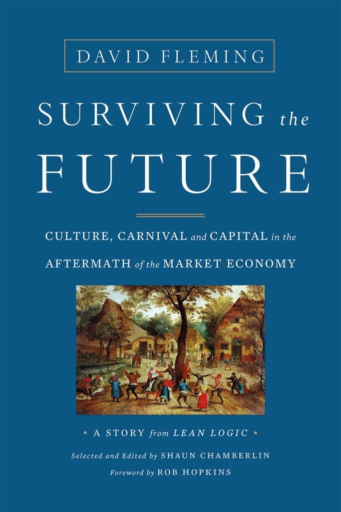 Surviving the Future Culture, Carnival and Capital in the Aftermath of the Market Economy  Shaun ChamberlinDavid Fleming Chelsea Green Publishing https://www.chelseagreen.com/product/surviving-the-future/
