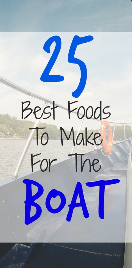 25 Best Foods to Make for your next boat trip! - NovaturientSoul.com