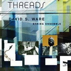 David S. Ware, 'Threads' (Thirsty Ear, 2003)