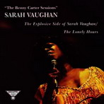Sarah Vaughan, 'The Benny Carter Sessions: The Explosive side of Sarah Vaughn / The Lonely Hours.' (Blue Note, 1962-63)