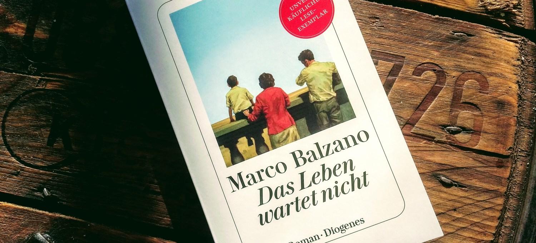 Marco Balzano Das Leben wartet nicht