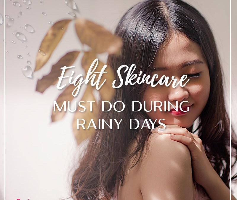 8 Skincare Must Do During Rainy Days