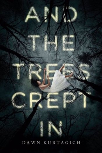 Blog Tour Review & Giveaway – And the Trees Crept In by Dawn Kurtagich