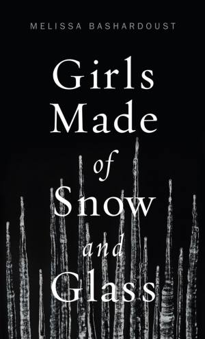 Review – Girls Made of Snow and Glass by Melissa Bashardoust