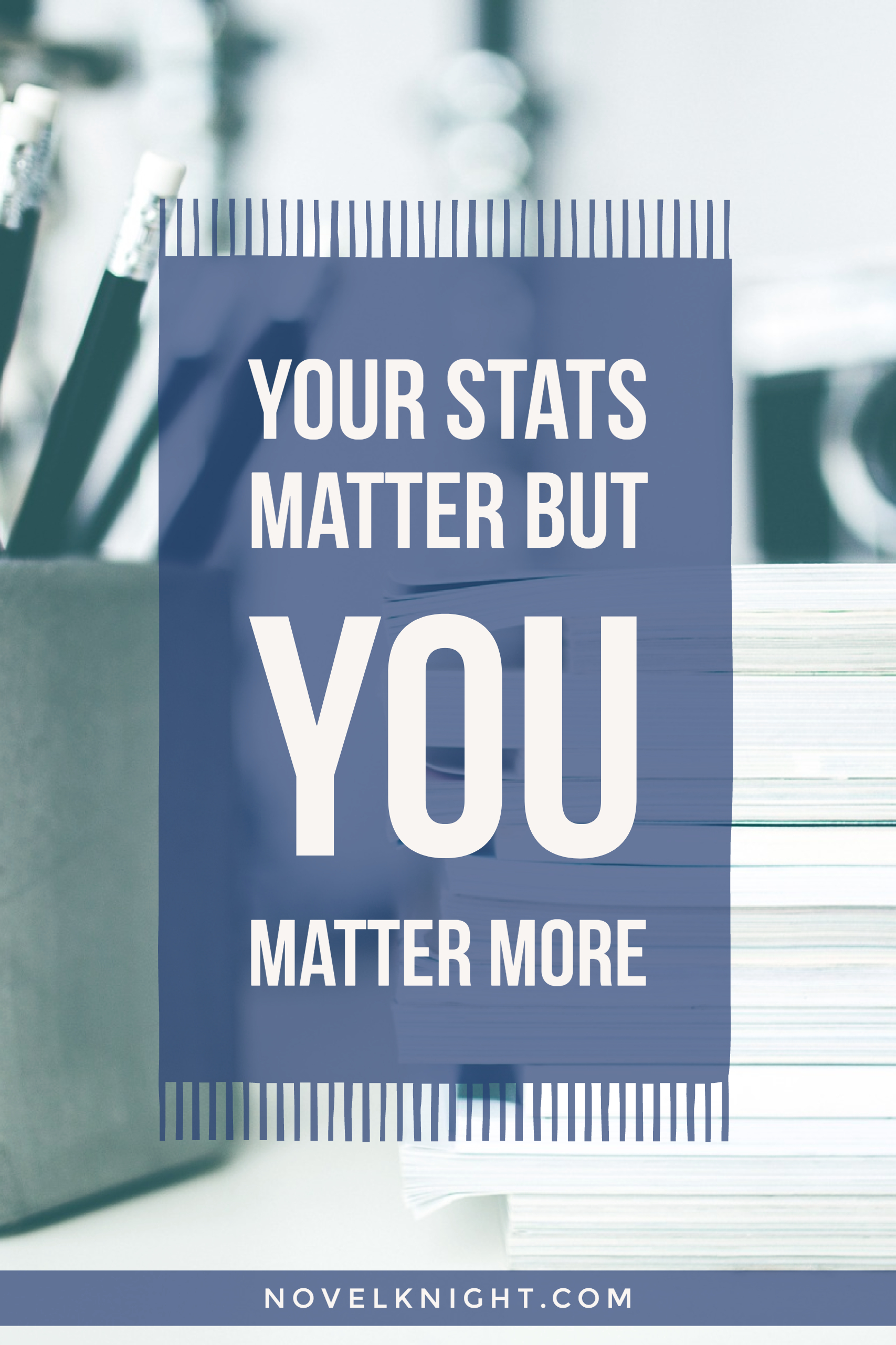 Your (Blogging) Stats Matter, But YOU Matter More