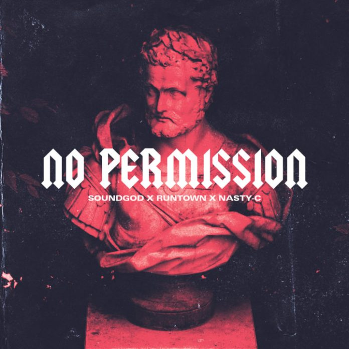 LYRICS: Runtown X Nasty C – 'No Permission' Lyrics