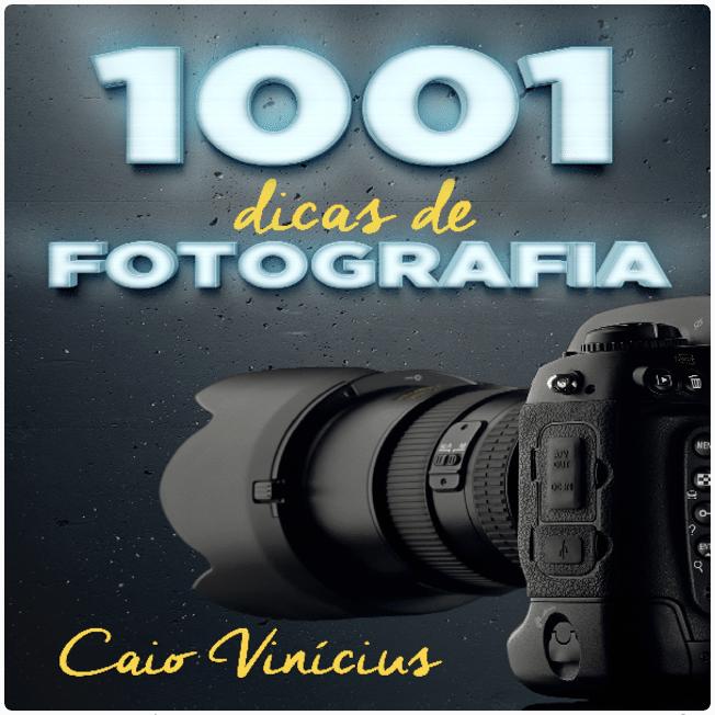 Ebook 1001 Dicas de Fotografia Caio Vinicius