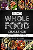 Whole: The 30 Day Whole Foods Challenge: Complete Cookbook of 90-AWARD WINNING Recipes Guaranteed to Lose Weight (Whole, Whole foods, 30 Day Whole … Whole Foods Cookbook, Whole Foods Diet)