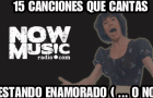 #Especial: 15 Canciones que seguro has cantado estando enamorado o no.